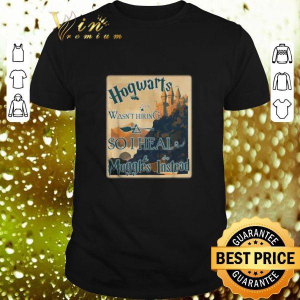 Best Harry Potter Hogwarts wasn't hiring so i heal muggles instead shirt
