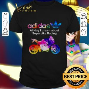 Best adidas all day i dream about Superbike Racing shirt