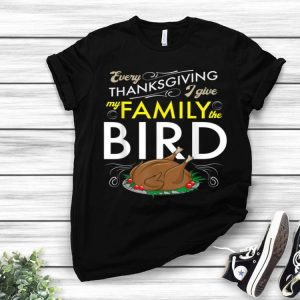 Official Every Thanksgiving I Give My Family The Bird - Funny Turkey shirt