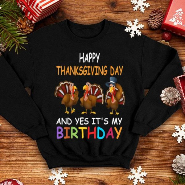 Official Happy ThanksGiving Day And Yes It's My Birthday Turkey Cute shirt