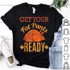 Original Vintage Get Your Fat Pants Ready Funny Thanksgiving shirt