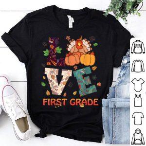 Top LOVE Turkey First Grade Teacher Thanksgiving Funny Gifts shirt