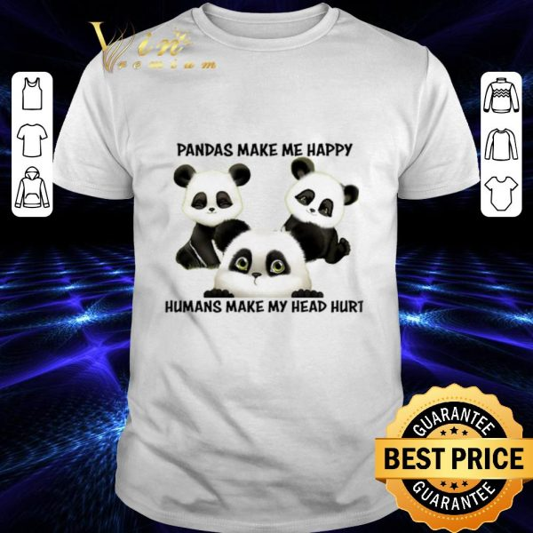 Awesome Pandas make me happy humans make my head hurt shirt