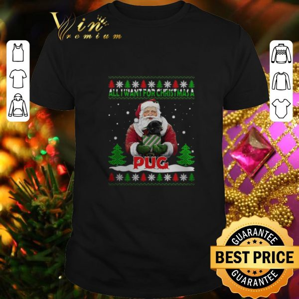 Awesome Santa all i want for Christmas a Pug ugly Christmas sweater