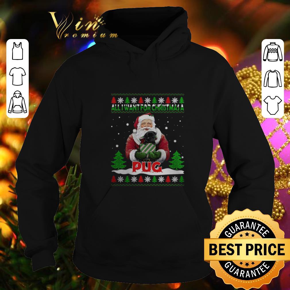 Awesome Santa all i want for Christmas a Pug ugly Christmas sweater 4 - Awesome Santa all i want for Christmas a Pug ugly Christmas sweater