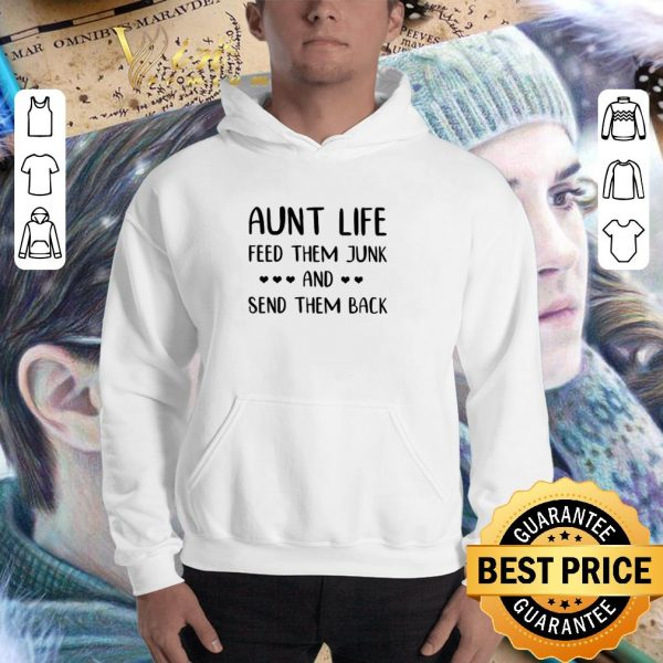 Top Aunt life feed them junk and send them back shirt