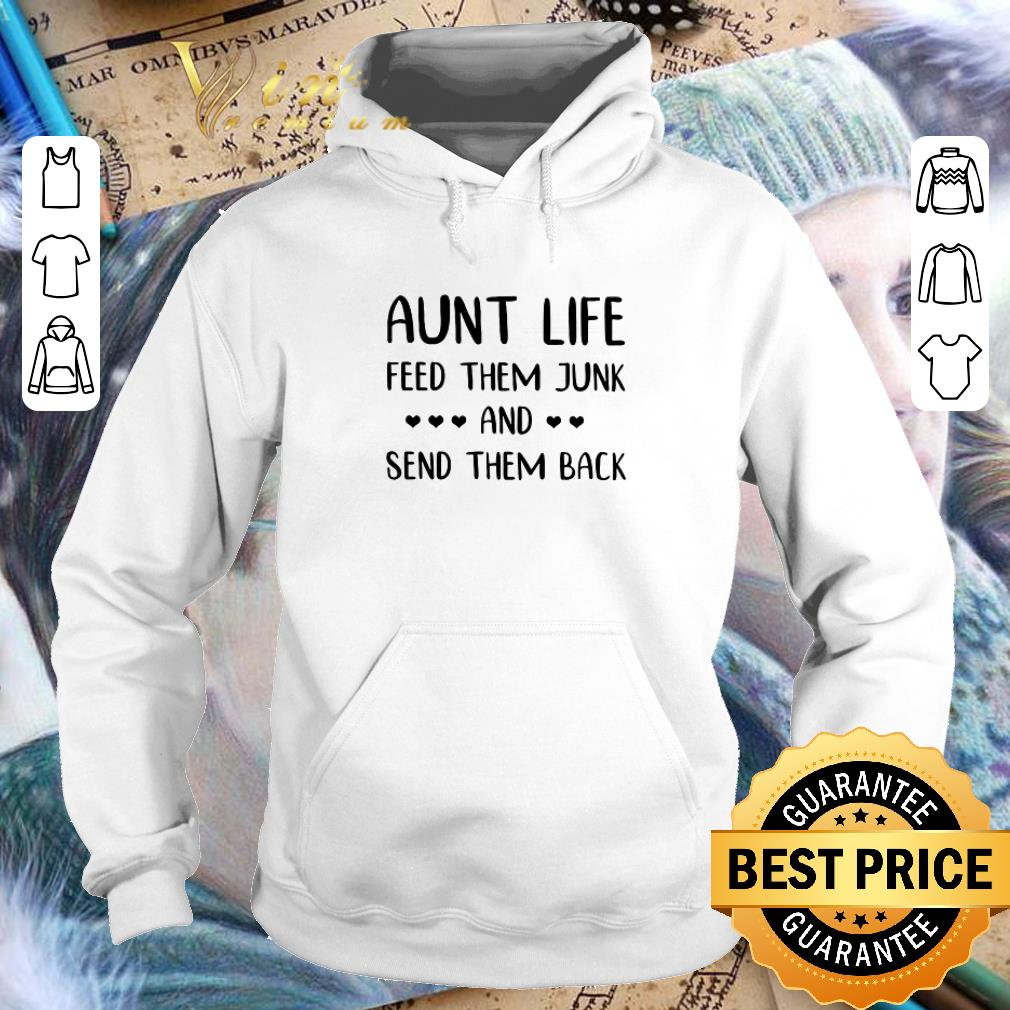 Top Aunt life feed them junk and send them back shirt 4 - Top Aunt life feed them junk and send them back shirt