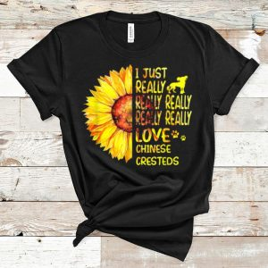Great I Just Really Really Lover Chinese Cresteds Sunflower shirt