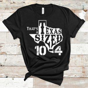Pretty That's A Texas Sized 10-4 Big Cowboy Trucker shirt