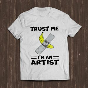 Top Banana With Tape Trust Me I'm An Artist shirt