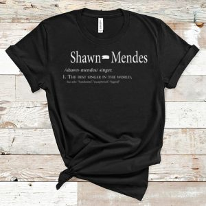 Top Shawn Mendes Definition The Best Singer In The World shirt