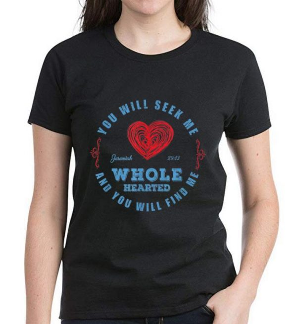 Top Wholehearted - You Will Seek Me And You Will Find Me shirt