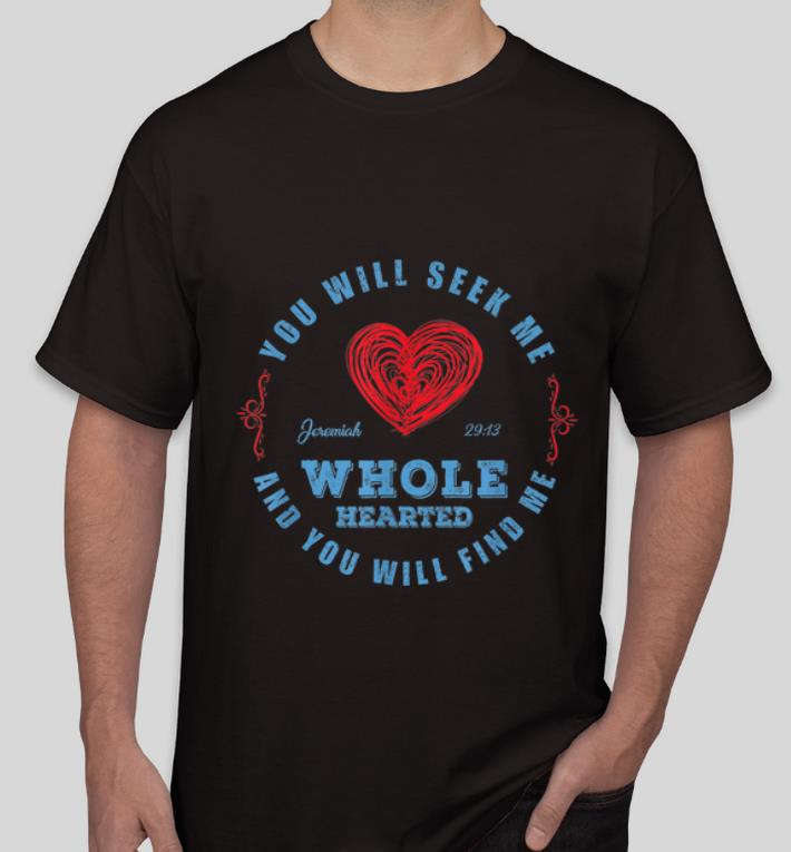 Top Wholehearted You Will Seek Me And You Will Find Me shirt 4 - Top Wholehearted - You Will Seek Me And You Will Find Me shirt