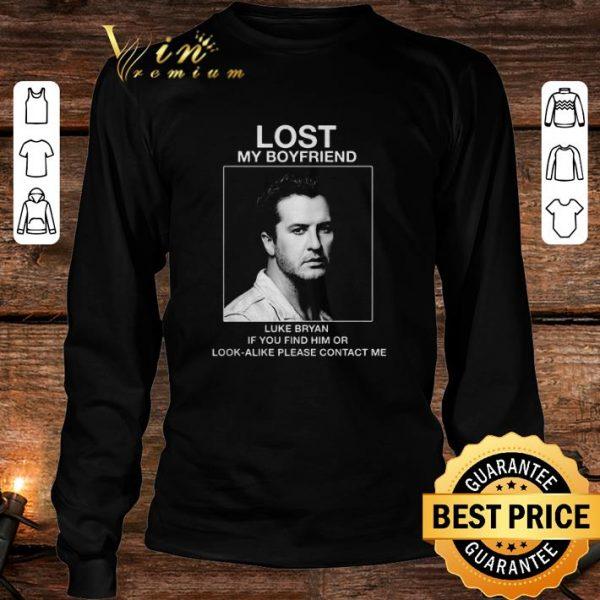 Awesome Lost my boyfriend Luke Bryan if you find him or look-alike shirt