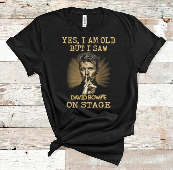 Great Yes I Am Old But I Saw David Bowie On Stage shirt