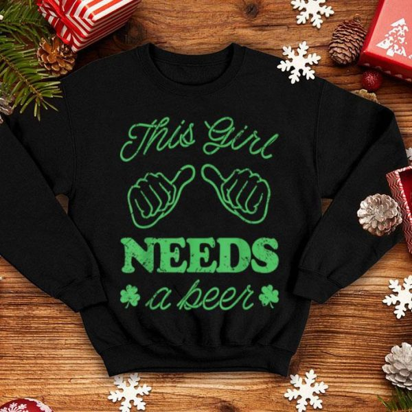 Nice This Girl Needs A Beer Irish St. Patrick's Day Gift shirt