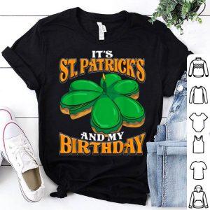 Original It's St Patrick's Day And My Birthday Irish Men Women Kids shirt