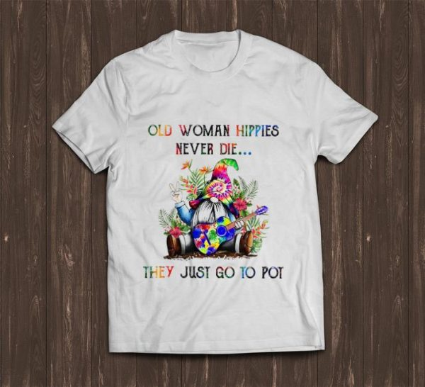 Pretty Gnomes old woman hippies never die they just go to pot shirt