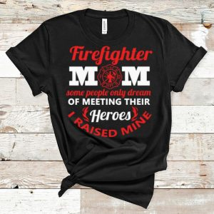 Top Firefighter Mom Some People Only Dream Meeting Their Heroes shirt