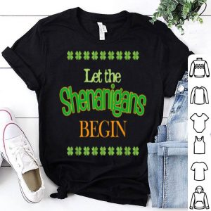 Awesome St. Patrick's Day Let The Shenanigans Begin shirt