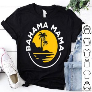 Beautiful Bahama Mama Family Holiday Summer Gift For Moms shirt