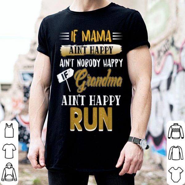 Beautiful If Mama Ain't Happy Ain't Nobody Happy If Grandma Ain't Run shirt