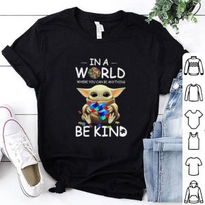 Pretty Baby Yoda Autism in a world where you can be anything be kind shirt