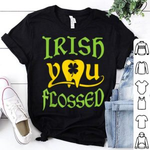 Pretty Irish You Flossed Funny St Patricks Day Dentist Dental shirt