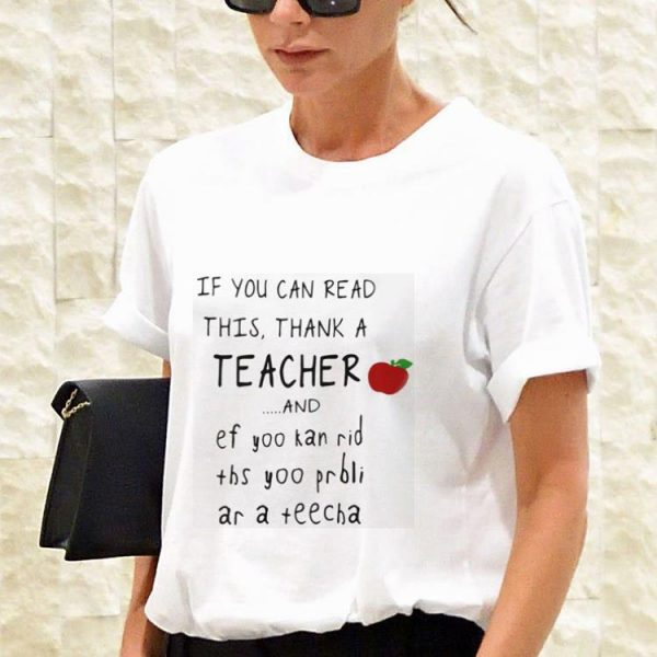 Top Apple If you can read this thank a teacher and shirt