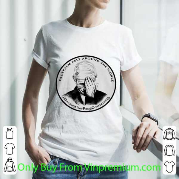 Awesome Dr Fauci Facepalm Felt Around The World shirt