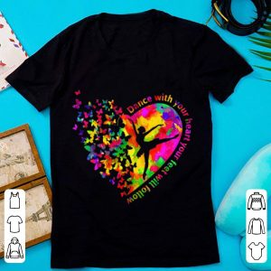 Nice Butterfly Dance With Your Heart Your Feet Will Follow shirt