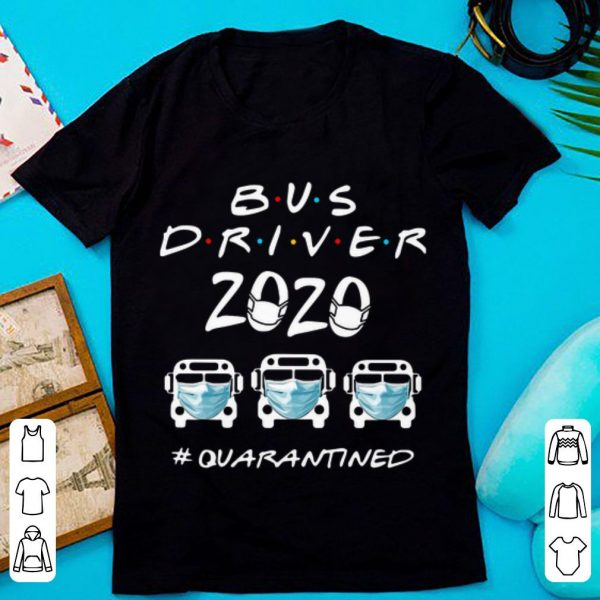 Top Bus Driver 2020 #Quarantined Covid-19 shirt