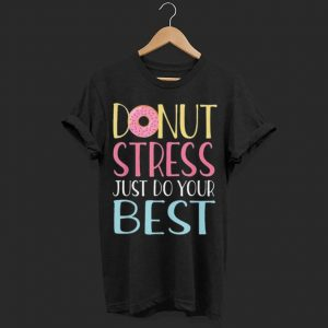 Donut Stress Just Do Your Best Teacher Testing shirt