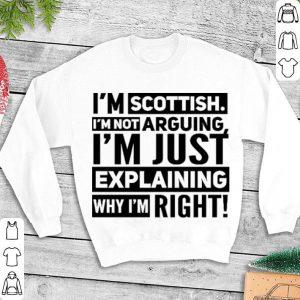 I'm Scottish i'm not arguing i'm just explaining why i'm right shirt