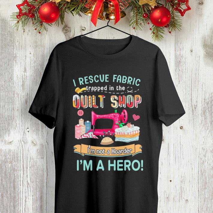 I rescue fabric trapped in the quilt shop i m not a hoarder shirt 4 - I rescue fabric trapped in the quilt shop i'm not a hoarder shirt