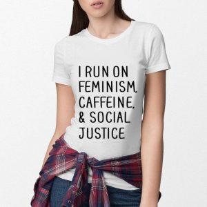 I run on feminism caffeine & social justice shirt 2