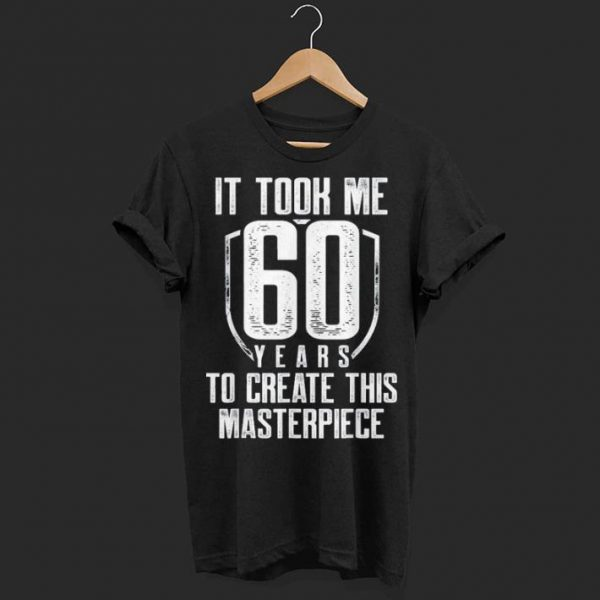 It took me 60 years shirt