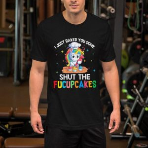 LGBT Unicorn i just baked you some shut the fucupcakes shirt