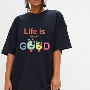 Life Is Really Good Dogs shirt 2
