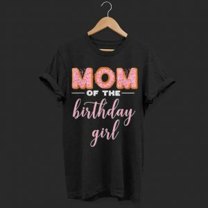 Mom of the Birthday Girl shirt