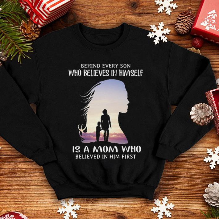 Behind every son who believes in himself is a mom who believed in him first shirt 4 - Behind every son who believes in himself is a mom who believed in him first shirt