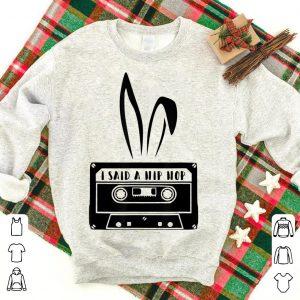 I Said A Hip Hop Funny Easter Bunny shirt