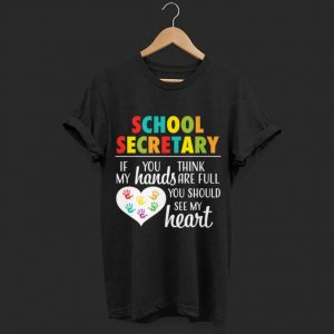School Secretary if you think my hands are full you should see my heart shirt