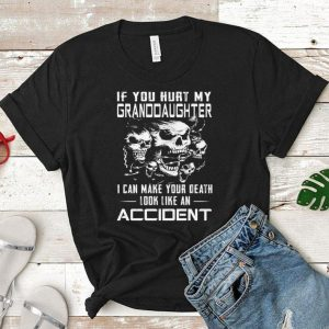 Skulls If you hurt my granddaughter i can make your death look like an accident shirt