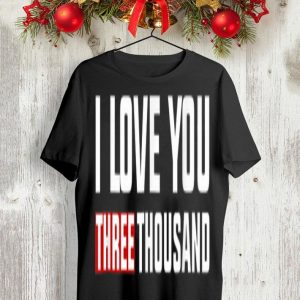 I love you three thousand Father day shirt