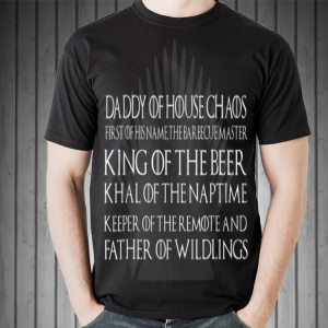 Father Of Wildling King Beer Daddy Of house Chaos Game Of Thrones shirt