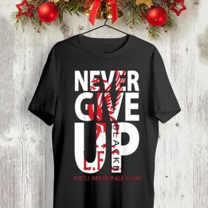 Never Give Up You Never Walk Alone Livepool Fc shirt