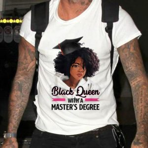 Black Queen Whith a Mater's Degree shirt 1