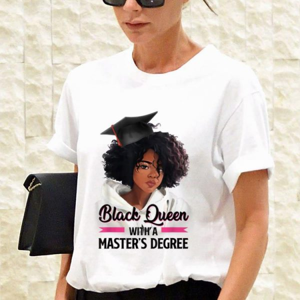 Black Queen Whith a Mater's Degree shirt