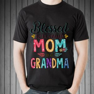 Blessed To Be Called Mom And Grandma Flower shirt 1
